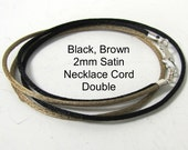 14 to 24 inch Black, Lt Brown Satin Necklace Cord,  Double Necklace Cord,  Satin Necklace Co rd, Satin Pendant Cord, 2 mm Satin Cord