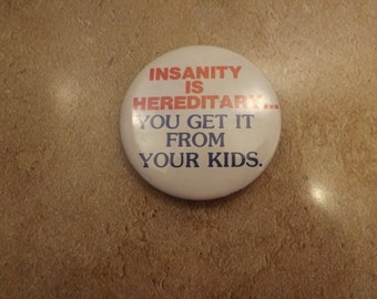 Insanity is Hereditary Pinback