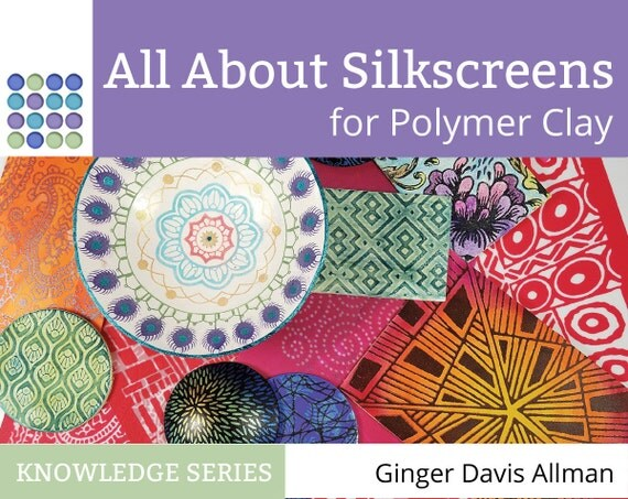 All About Silkscreens on Polymer Clay eBook knowledge base tutorial