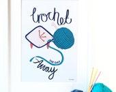 Crochet the Day Away Quote Print - Original Saying Illustration Wall Art Print - Art, Print, Quote, Crochet Quote, Illustration, Craft Room