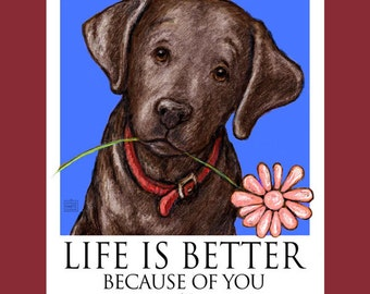 Chocolate Lab Life Is Better Because Of You Poster of Labrador Retriever With Flower In His Mouth