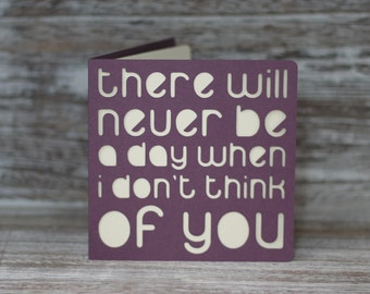 There will never be a day when I don't think of you.  A paper cut miss you card