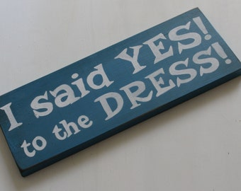 I said yes to the dress sign, engagement photo prop, save the date prop, wedding wooden sign, vintage wedding