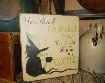 Wicked Witch coffee Primitive Sign