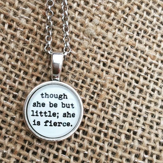 FREE SHIPPING - Though She Be But Little She Is Fierce - Quote Necklace - Jewerly - Inspiration Necklace - Quote Jewelry - Quote Necklace
