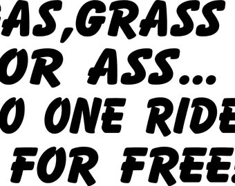 gas grass or ass no one rides for free vinyl decal sticker