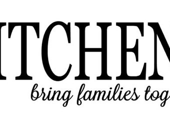 Kitchens bring families together vinyl wall decal