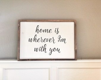 Wood Sign  |  Hand Made  |  Home Is Wherever I'm With You