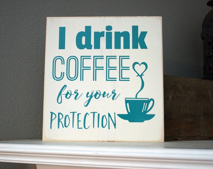 "12x12"" I drink Coffee For Your Protection Wood Sign"