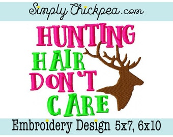 Embroidery Design - Hunting Hair Don't Care - Deer Embroidery - For 5x7 and 6x10 Hoops
