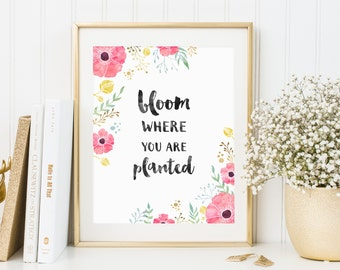 Bloom Where You Are Planted - Instant Download - Printable Art Print