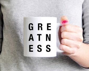Greatness Mug - Coffee Mug - Ceramic Mug