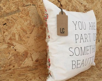 """Cushion Case """" You are part of Something beautiful """""""