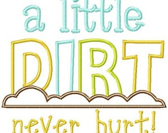 Personalized A Little Dirt Never Hurt Applique Shirt or Onesie Boy or Girl