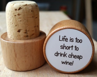 Life is too short to drink cheap wine! - Wine Bottle Stopper