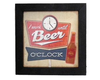 Beer, 'I work Until Beer O'Clock', Bar Decor, Funny Beer Sign, Art Print, Wall Hanging, Handmade, 7X7, Real Wood Frame, Made in USA