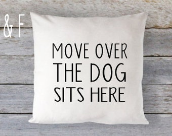 Move Over The Dog Sits Here Pillow Dog Lover Pillow 16 x 16 Pillow Cover Zip Closure Cute