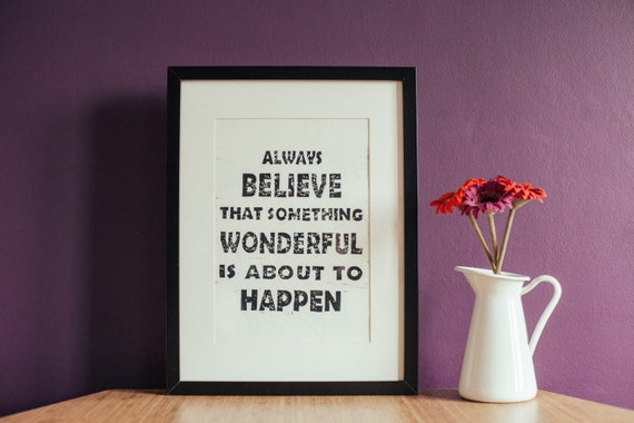 Always Believe That Something Wonderful Is About To Happen A4