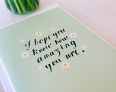 I hope you know how amazing you are Card, card for a friend, positive words, teacher card, Mothers day, Fathers day, thank you card
