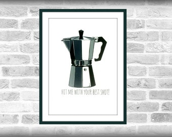 Hit me with your best shot. Espresso, moka, coffee. A3-size hand pulled screen print.