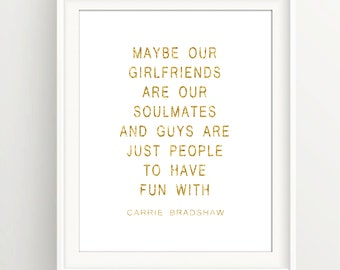 Soulmates Maybe our Girlfriends are our soulmates | carrie bradshaw | Quote | Gold | SATC | Feminine