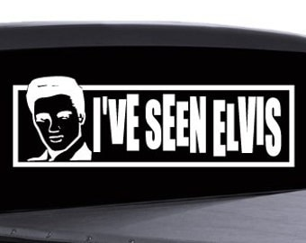 I've Seen Elvis Sticker - Multiple Colors Available - sp3 (251)