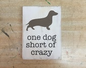 dachshund one dog short of crazy sign, crazy dog, wiener dog sign, funny dog sign, hand painted repurposed wood, home decor sign
