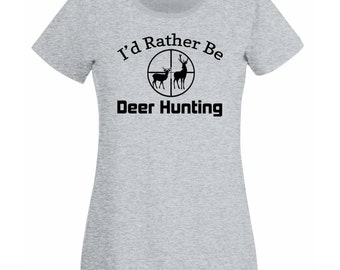 Womens T-Shirt with Deer Hunting and Quote I'd Rather Be Deer Hunting Design / Deers in Scoope Hunt Shirts + Free Random Decal Gift