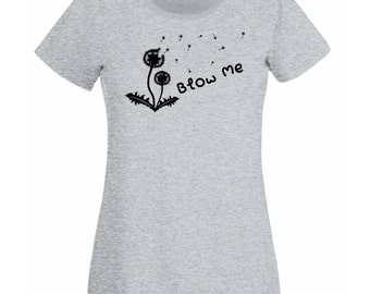 Womens T-Shirt with Dandelion Flower and Quote Blow Me Design / Nature Art Shirts / Flowers Abstract Shirt + Free Random Decal Gift