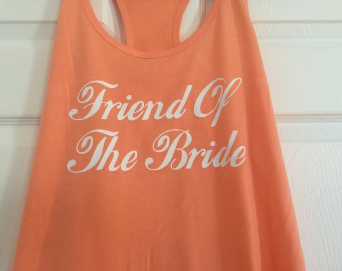 Friend of the bride shirt. Bridesmaid shirts. Wedding party flowy tank tops , fitted v necks, scoop necks. maid of honor, matron of honor