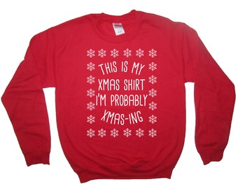sweatshirt this is my xmas shirt i'm probably xmas-ing christmas shirt top long sleeve funny holiday secret santa gift idea ugly sweater new
