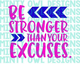 SVG Cut File - Be Stronger Than Your Excuses - Motivational - Inspiring - Fitness - Quote - Cutting Files - Cricut - Silhouette
