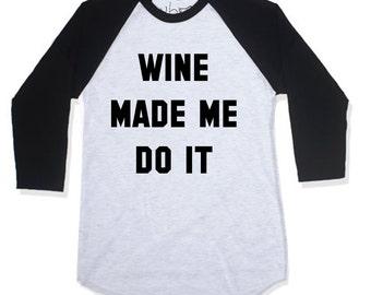 Wine Made Me Do It Baseball / Raglan T-Shirt