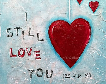 I Still Love You More Giclee Print 10x10 Mixed Media