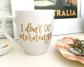 Funny Coffee Mug - I Don't Do Mornings - Adult Mug - Coffee Mug - Gift for Her - Birthday Gift Idea - Teacher Gift Idea - Office Mug