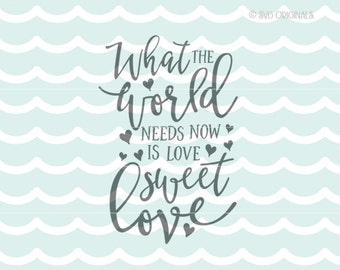 What The World Needs Now Is Love Sweet Love SVG cut file. Cricut Explore and more! World Love Sweet Love Hearts Song Dionne Warwick
