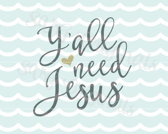 Jesus SVG Y'all need Jesus SVG Vector File. So many uses! Cricut Explore and more. Y'all need Jesus Christian SVG