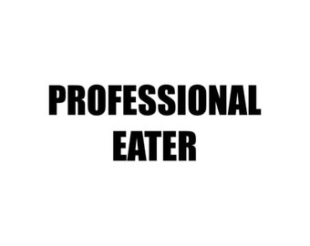 PROFESSIONAL EATER Shirt