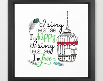 I sing because I'm happy, I sing because I'm Free, His Eye is On the Sparrow, Music Print, Quote Print, Lyrics Print, Birdcage, feathers,