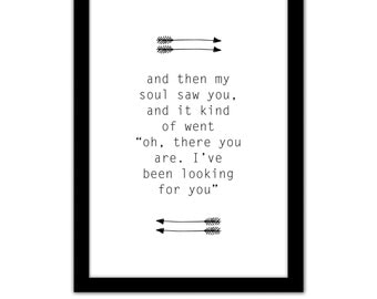"""And then my soul saw you, and it kind of went """"oh there you are, I've been looking for you"""" - Romantic Valentines Framed A4 Print w Arrows"""