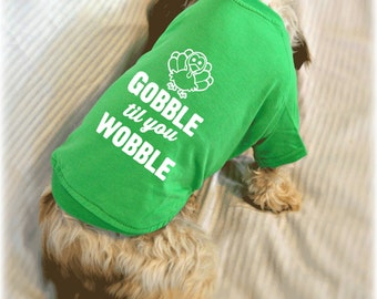 Turkey Gobble Til You Wobble Small Dog T-Shirts. Thanksgiving Day Dog Shirt. Gift for Dog Lover. Cute Dog Quotes Shirt.