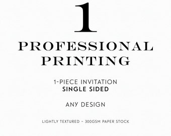 1 - Piece // One-sided - Professionally Printed Invitation