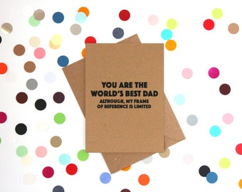 Funny Dad birthday card, Funny Father's Day Card, Funny card: You are the world's best Dad, although my frame of reference is limited