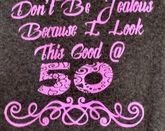 Don't be jealous because i look this good @ 50, 30, 40, 60, 70, 80 birthday Shirt