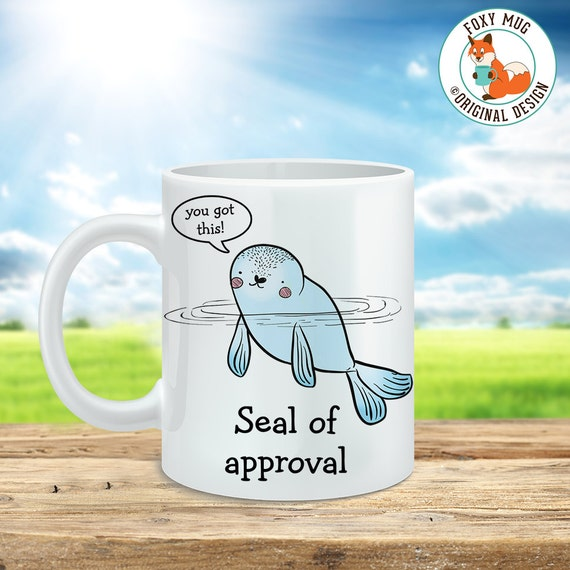 Coffee Mug Seal of Approval Coffee Cup - Funny Mug - Motivational Mug