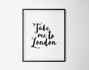 London Print, Take Me To London Digital Print, London Printable, London Poster, Travel Poster, Travel Wall Art, London Wall Art