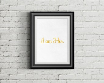 I am His Art Print, Christian Art, Custom Art Print, Home Decor Art, Printable Art