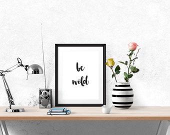 Be Wild Poster - Motivational Quote Print Inspirational Saying Typographic Brush Script Minimalist Digital Printable Black & White Design