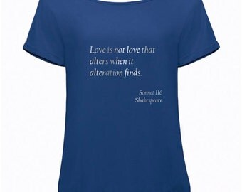 "Womens Slouchy Shakespeare Quote T-Shirt: ""Love is not love that alters when it alteration finds"" from Sonnet 116"