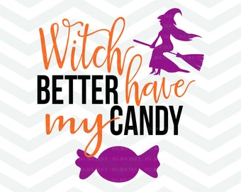 Witch Better Have My Candy SVG File, Witch Cut File, Trick Or Treat, Witch SVG, Halloween Cut File, Cricut, Silhouette, Costume, Girl